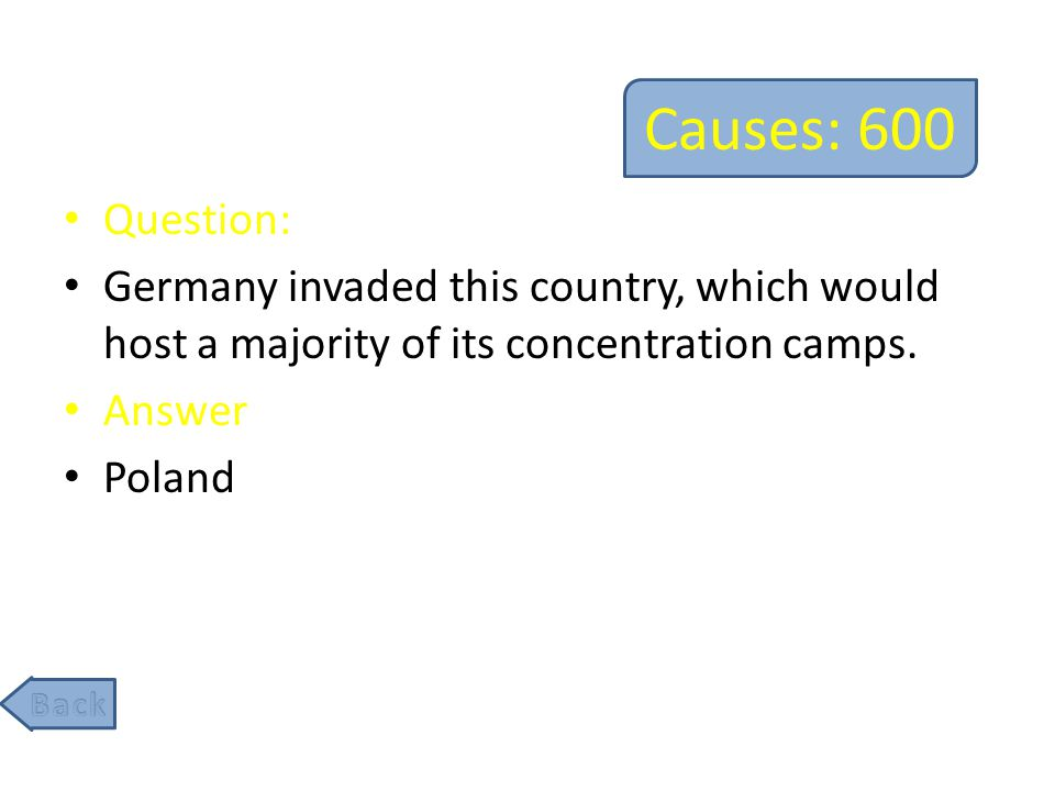 Causes: 600 Question: Germany invaded this country, which would host a majority of its concentration camps.