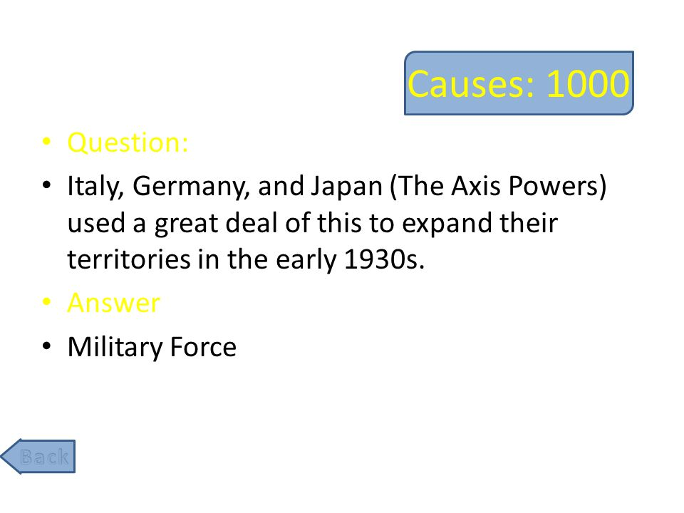 Causes: 1000 Question: Italy, Germany, and Japan (The Axis Powers) used a great deal of this to expand their territories in the early 1930s.