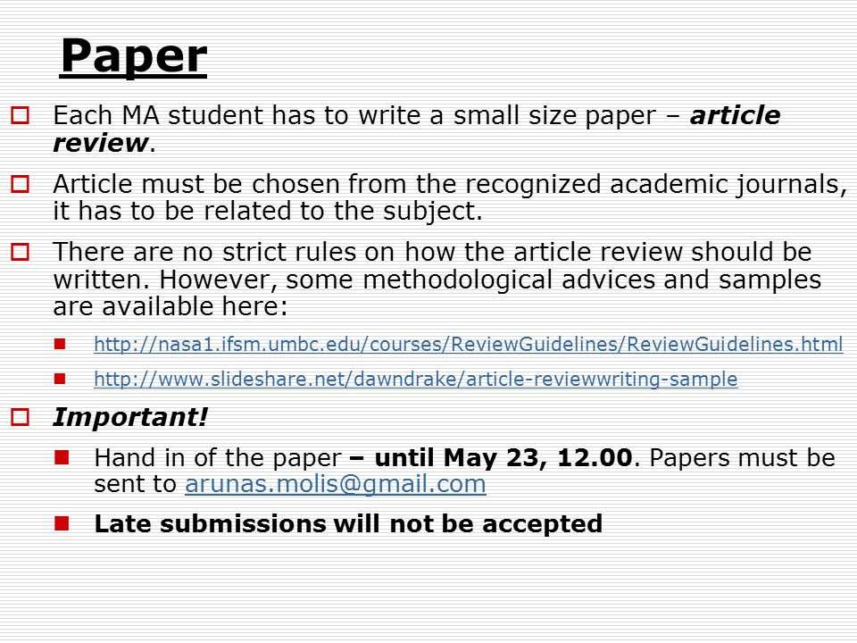 Paper  Each MA student has to write a small size paper – article review.