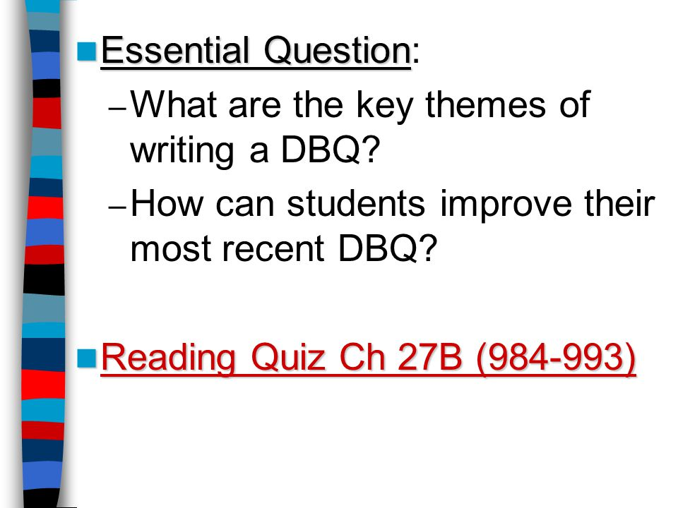Essential Question Essential Question: – What are the key themes of writing a DBQ.