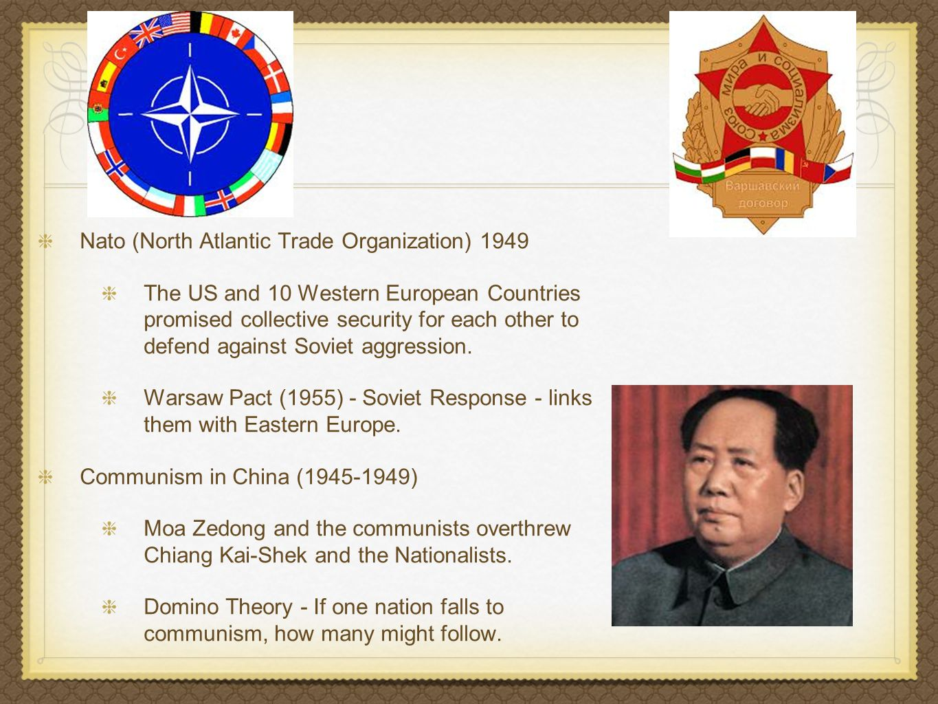 Nato (North Atlantic Trade Organization) 1949 The US and 10 Western European Countries promised collective security for each other to defend against S