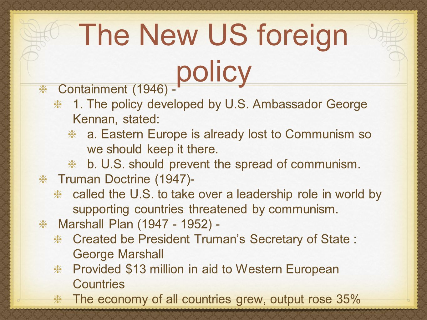 The New US foreign policy Containment (1946) - 1. The policy developed by U.S. Ambassador George Kennan, stated: a. Eastern Europe is already lost to
