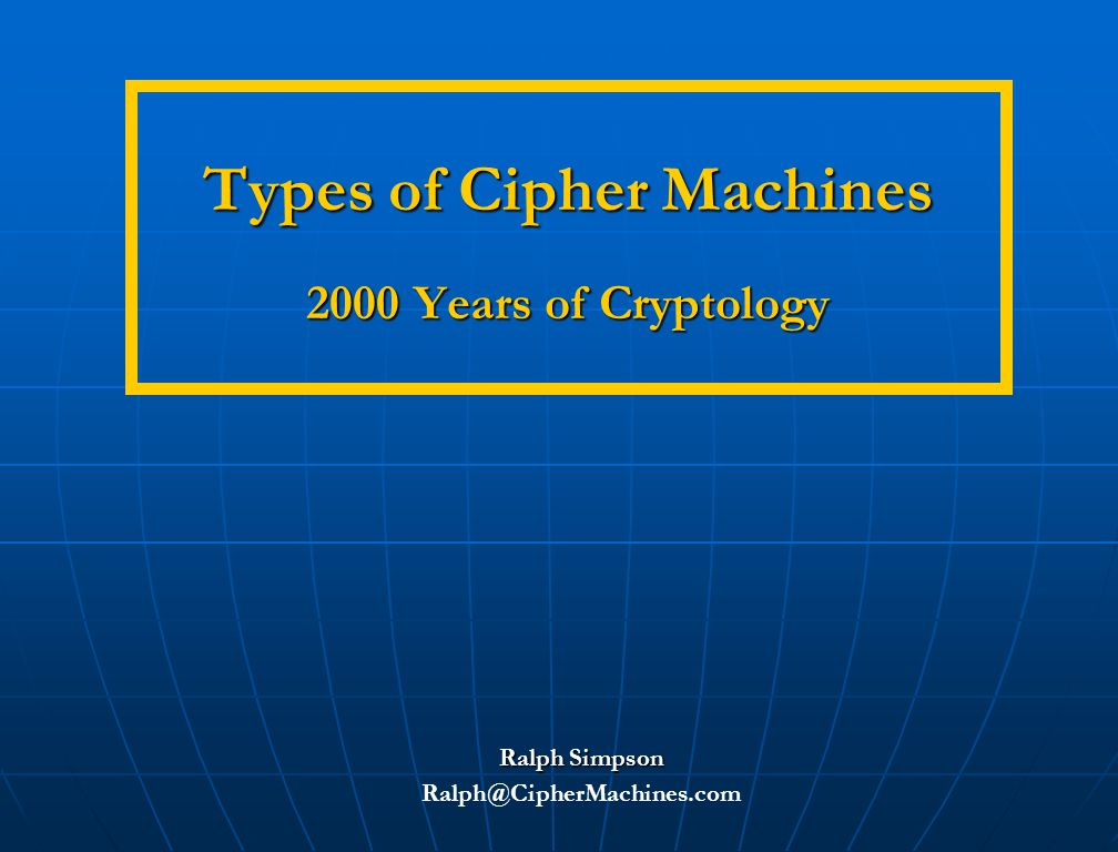 Types of Cipher Machines: 2000 Years of Cryptology2   Caesar cipher   Steganography   Transpositions and grills   Vigenère cipher disk   Code books   One-time pads   Jefferson wheel cypher   Electro-mechanical rotor ciphers   Hagelin cipher devices   Navajo code talkers cipher   IFF code wheels   Voice encryption devices Agenda