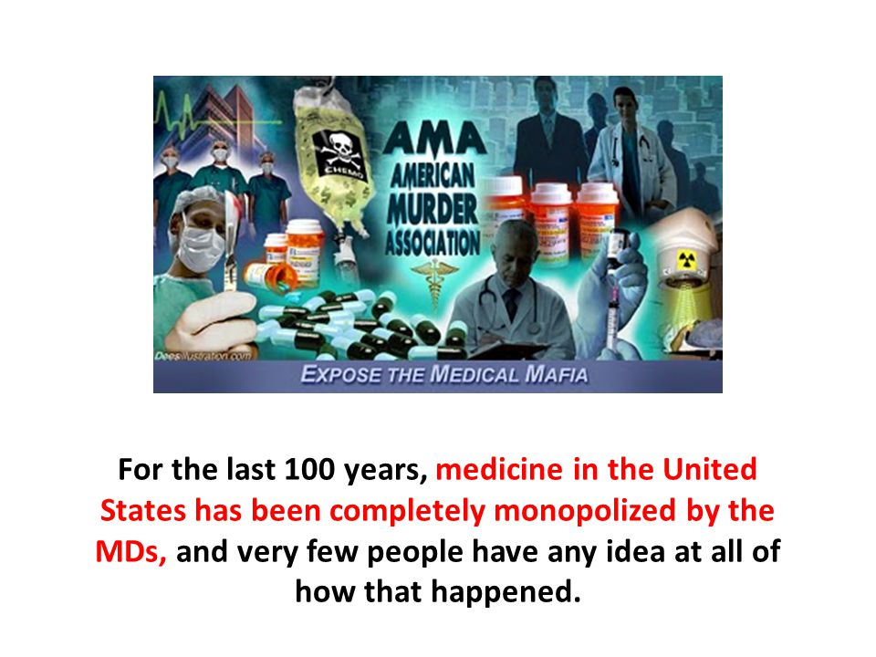 For the last 100 years, medicine in the United States has been completely monopolized by the MDs, and very few people have any idea at all of how that