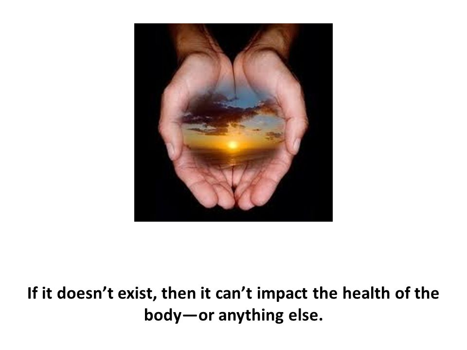 If it doesn't exist, then it can't impact the health of the body—or anything else.