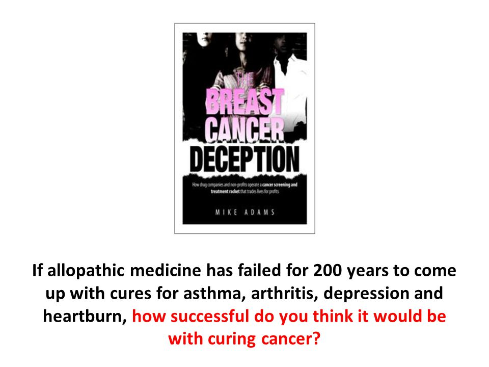 If allopathic medicine has failed for 200 years to come up with cures for asthma, arthritis, depression and heartburn, how successful do you think it