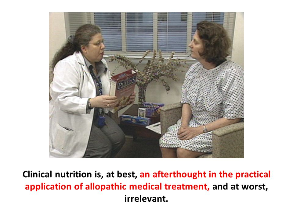 Clinical nutrition is, at best, an afterthought in the practical application of allopathic medical treatment, and at worst, irrelevant.