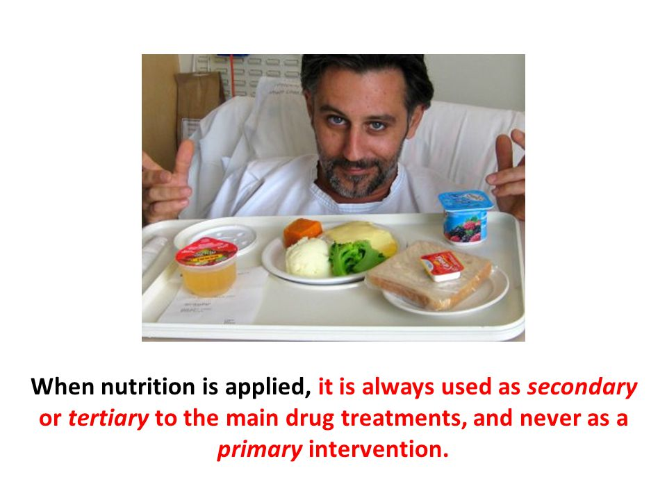 When nutrition is applied, it is always used as secondary or tertiary to the main drug treatments, and never as a primary intervention.