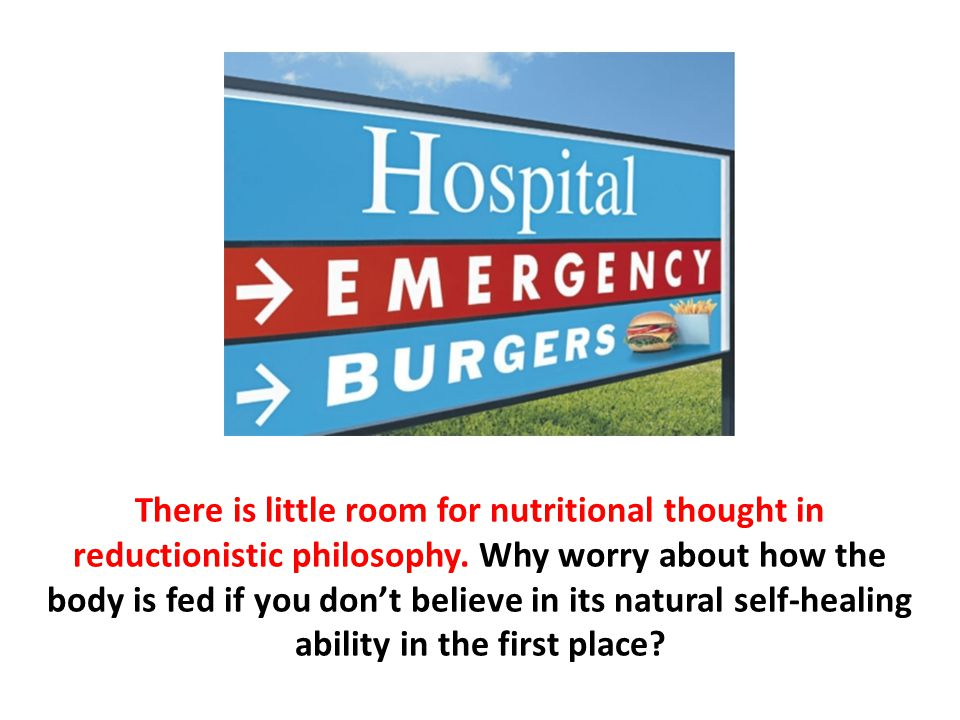 There is little room for nutritional thought in reductionistic philosophy. Why worry about how the body is fed if you don't believe in its natural sel