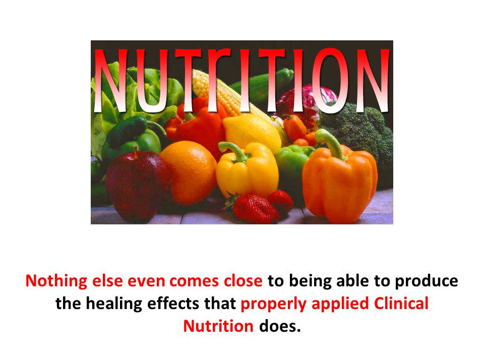 Nothing else even comes close to being able to produce the healing effects that properly applied Clinical Nutrition does.