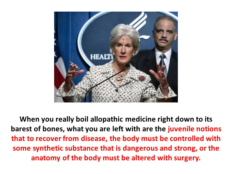 When you really boil allopathic medicine right down to its barest of bones, what you are left with are the juvenile notions that to recover from disea