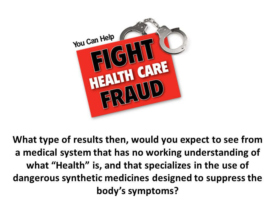 """What type of results then, would you expect to see from a medical system that has no working understanding of what """"Health"""" is, and that specializes i"""