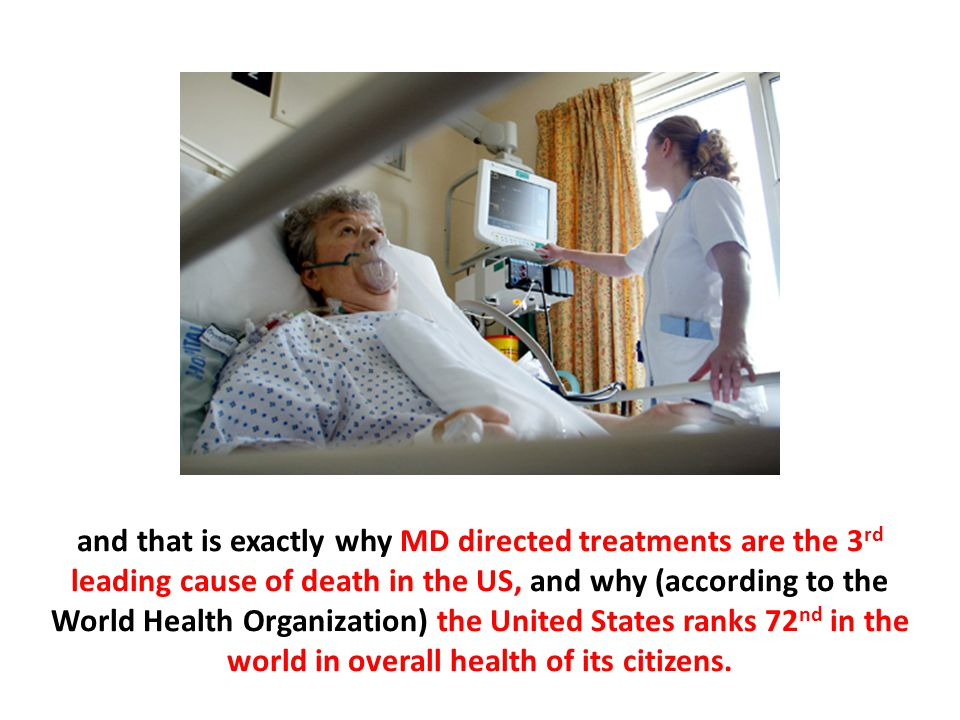 and that is exactly why MD directed treatments are the 3 rd leading cause of death in the US, and why (according to the World Health Organization) the