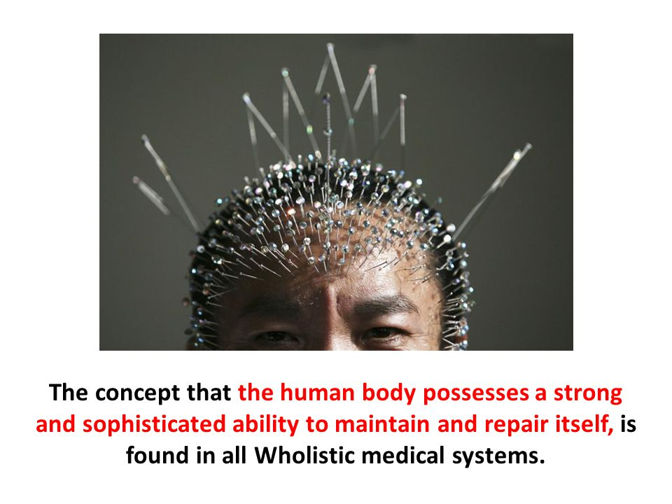 The concept that the human body possesses a strong and sophisticated ability to maintain and repair itself, is found in all Wholistic medical systems.