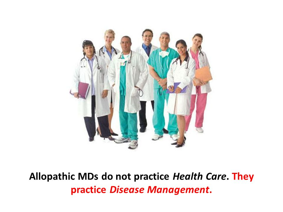 Allopathic MDs do not practice Health Care. They practice Disease Management.