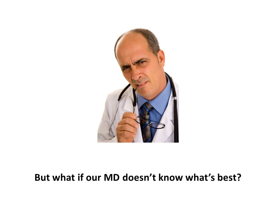 But what if our MD doesn't know what's best?
