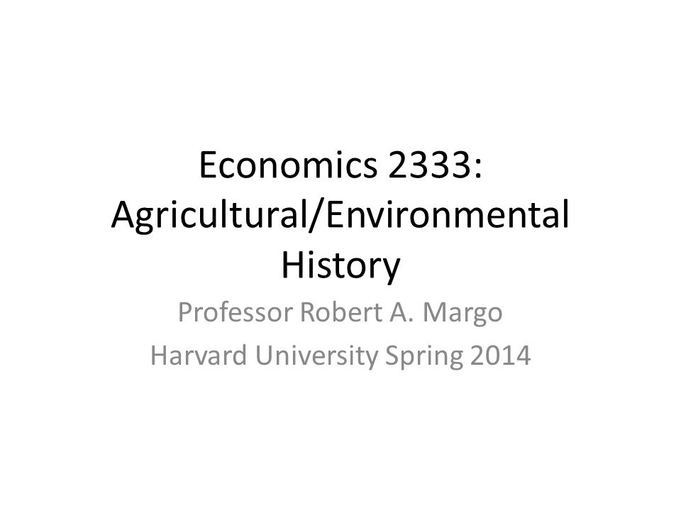 Economics 2333: Agricultural/Environmental History Professor Robert A.