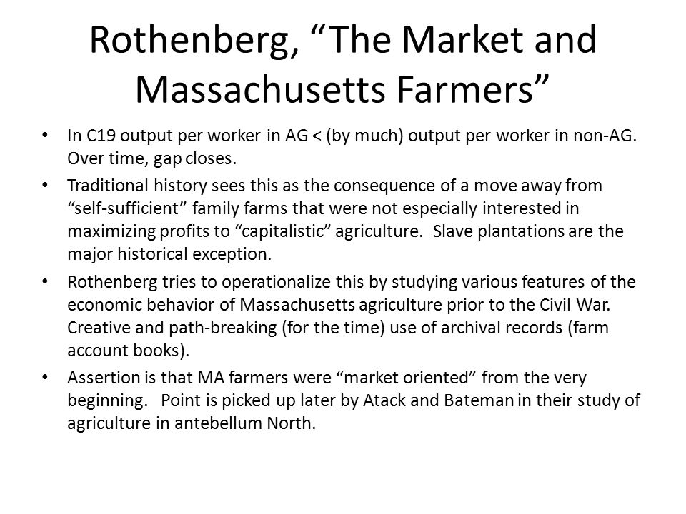 """Rothenberg, """"The Market and Massachusetts Farmers"""" In C19 output per worker in AG < (by much) output per worker in non-AG. Over time, gap closes. Trad"""