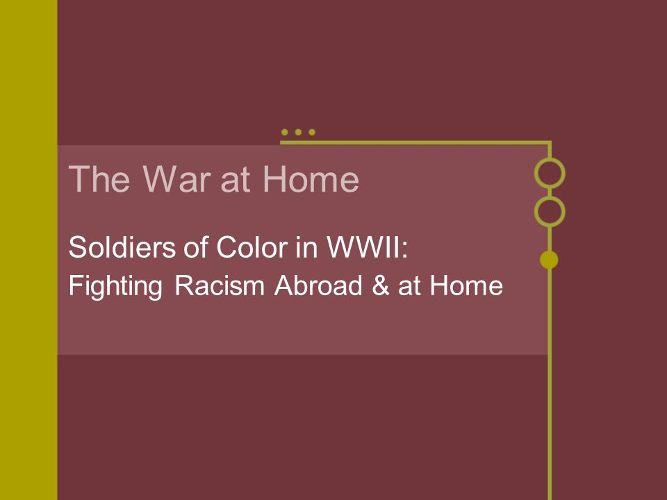 The War at Home Soldiers of Color in WWII: Fighting Racism Abroad & at Home