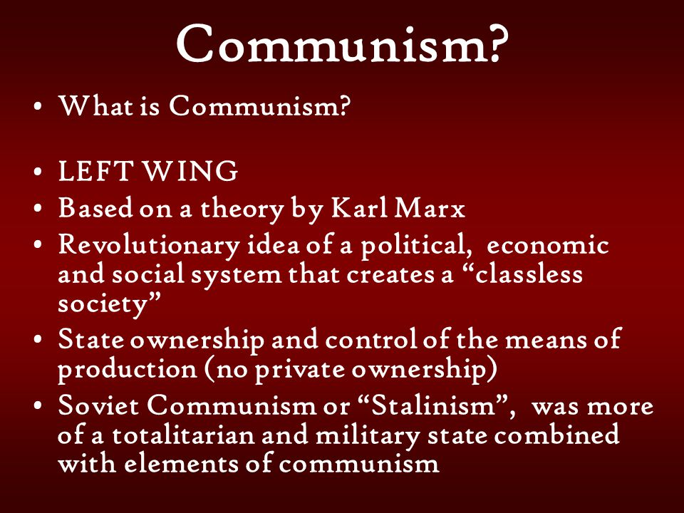 """Communism? What is Communism? LEFT WING Based on a theory by Karl Marx Revolutionary idea of a political, economic and social system that creates a """"c"""