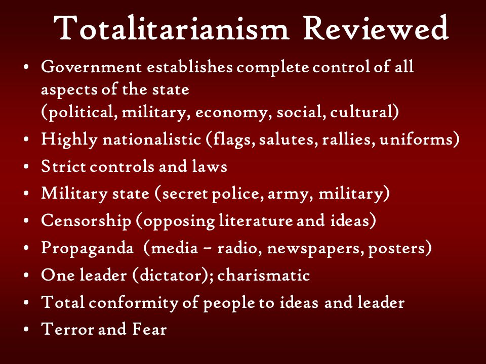 Totalitarianism Reviewed Government establishes complete control of all aspects of the state (political, military, economy, social, cultural) Highly n