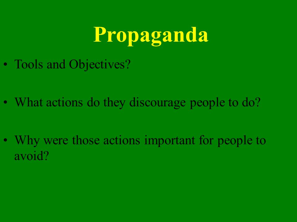 Propaganda Tools and Objectives? What actions do they discourage people to do? Why were those actions important for people to avoid?