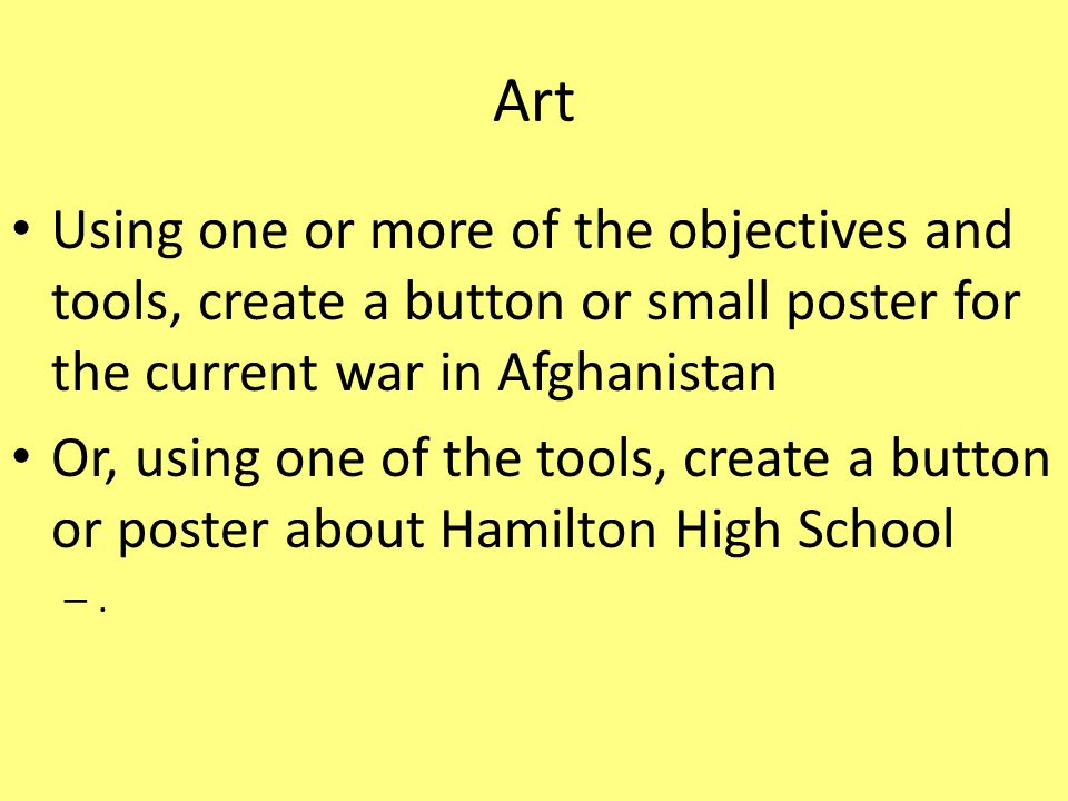 Art Using one or more of the objectives and tools, create a button or small poster for the current war in Afghanistan Or, using one of the tools, crea