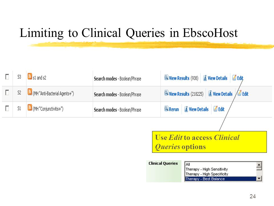 24 Limiting to Clinical Queries in EbscoHost Use Edit to access Clinical Queries options