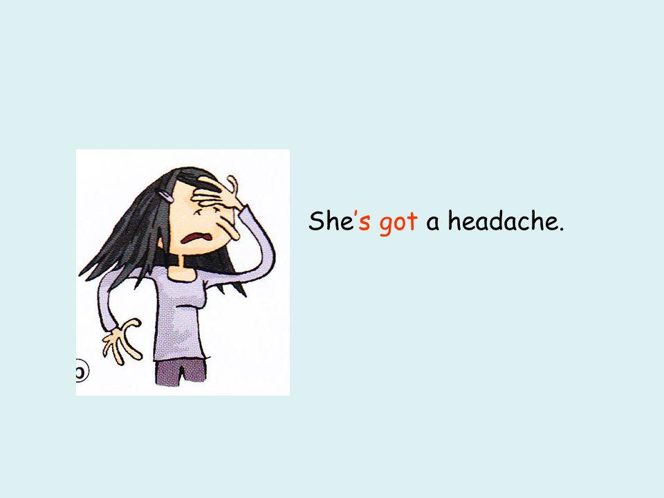 's 's got Shea headache.