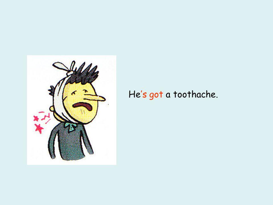 's 's got Hea toothache.