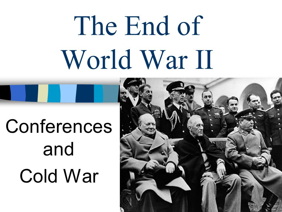 The End of World War II Conferences and Cold War