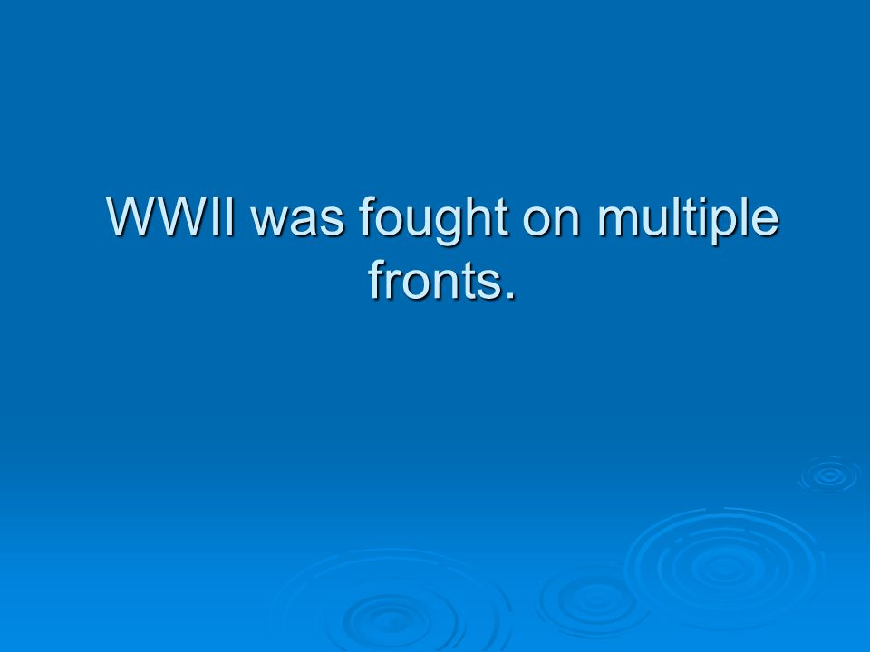 Multiple Front war  A multiple front war divided the U.S.