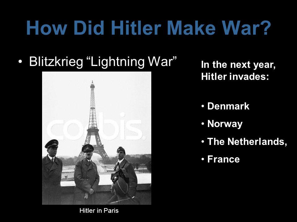 "How Did Hitler Make War? Blitzkrieg ""Lightning War"" In the next year, Hitler invades: Denmark Norway The Netherlands, France Hitler in Paris"