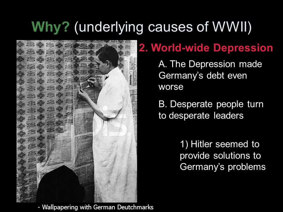 Why. (underlying causes of WWII) 2. World-wide Depression A.