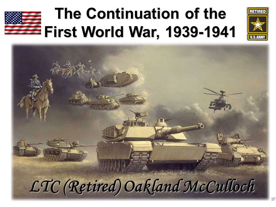 The Continuation of the First World War, 1939-1941 LTC (Retired) Oakland McCulloch