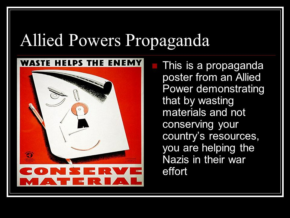 Allied Powers Propaganda This is a propaganda poster from an Allied Power demonstrating that by wasting materials and not conserving your country's re