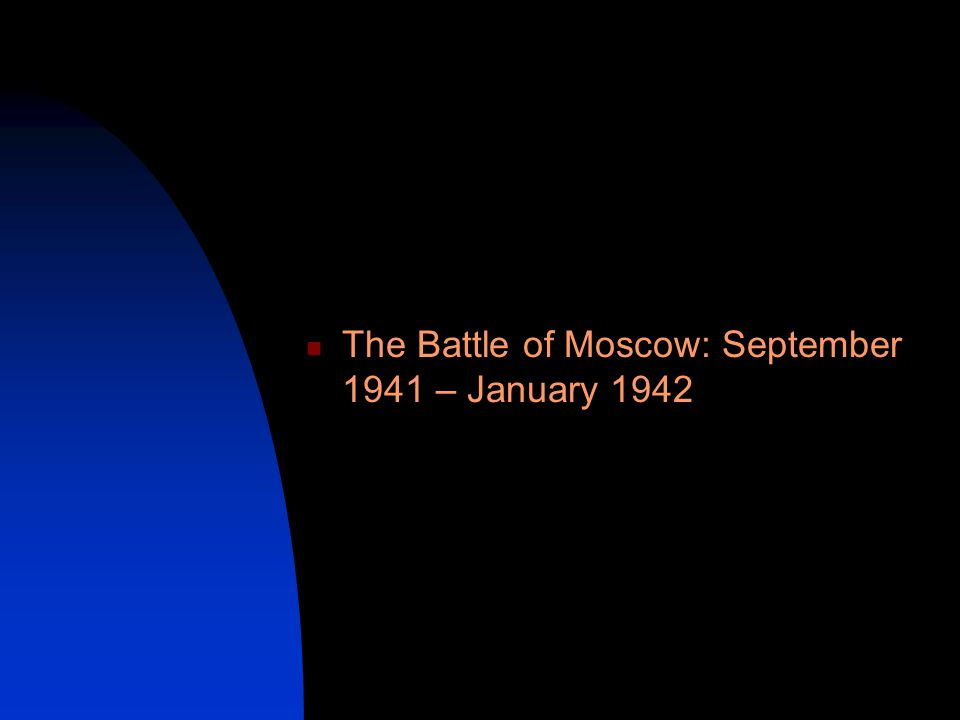 The Battle of Moscow: September 1941 – January 1942