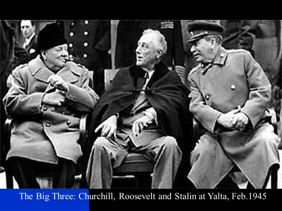 The Big Three: Churchill, Roosevelt and Stalin at Yalta, Feb.1945