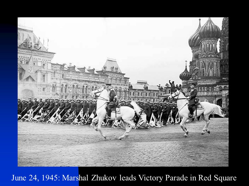 June 24, 1945: Marshal Zhukov leads Victory Parade in Red Square