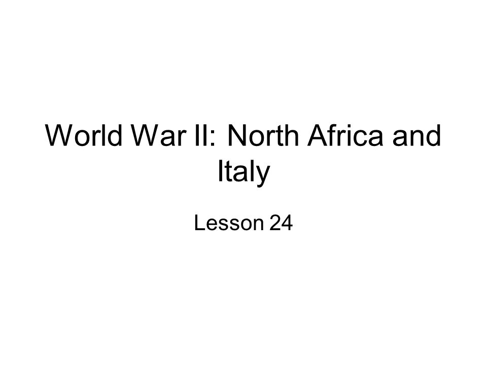 World War II: North Africa and Italy Lesson 24
