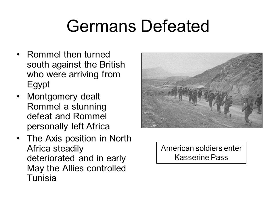 Germans Defeated Rommel then turned south against the British who were arriving from Egypt Montgomery dealt Rommel a stunning defeat and Rommel person