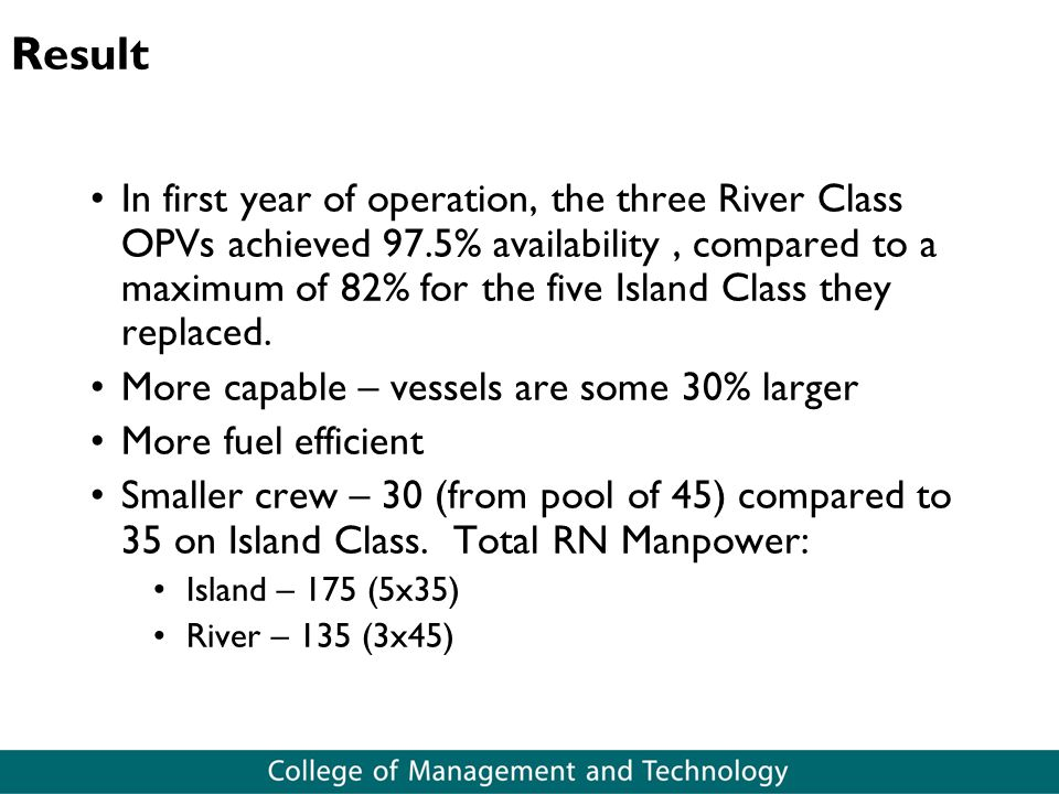 Result In first year of operation, the three River Class OPVs achieved 97.5% availability, compared to a maximum of 82% for the five Island Class they