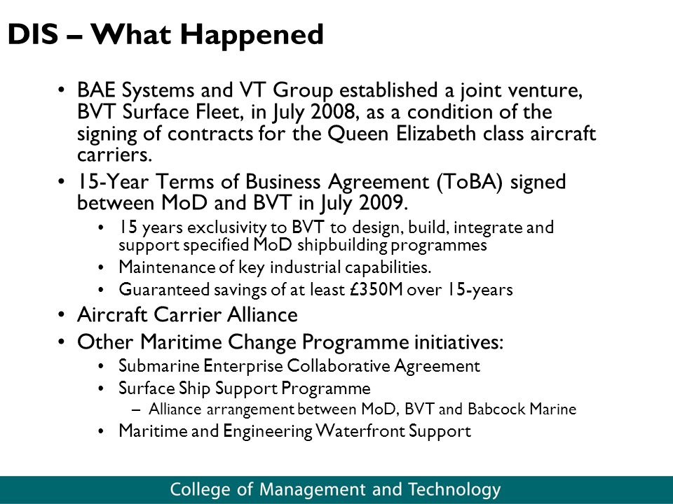 DIS – What Happened BAE Systems and VT Group established a joint venture, BVT Surface Fleet, in July 2008, as a condition of the signing of contracts