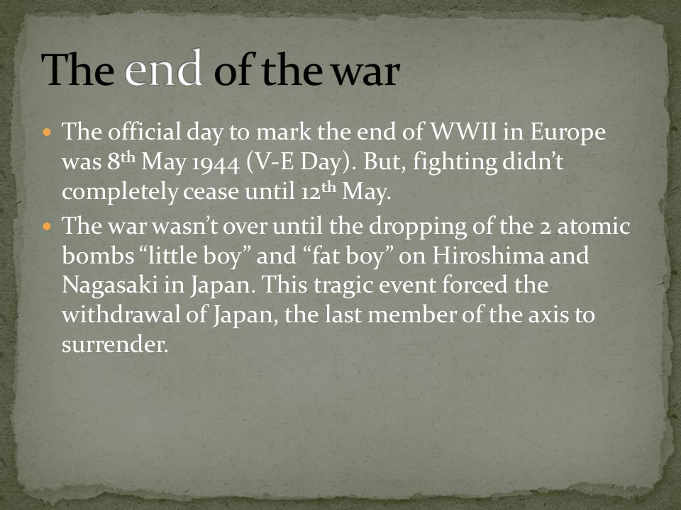 The official day to mark the end of WWII in Europe was 8 th May 1944 (V-E Day).