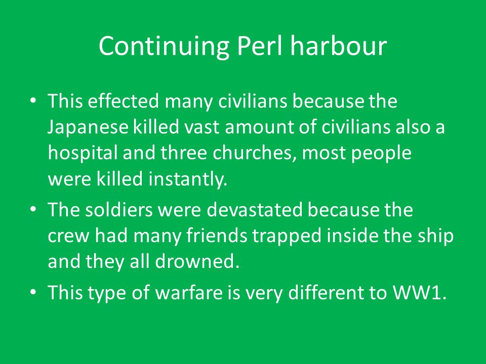 Continuing Perl harbour This effected many civilians because the Japanese killed vast amount of civilians also a hospital and three churches, most peo