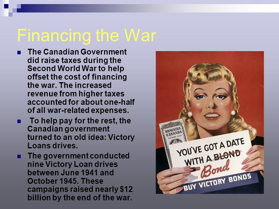 Financing the War The Canadian Government did raise taxes during the Second World War to help offset the cost of financing the war. The increased reve