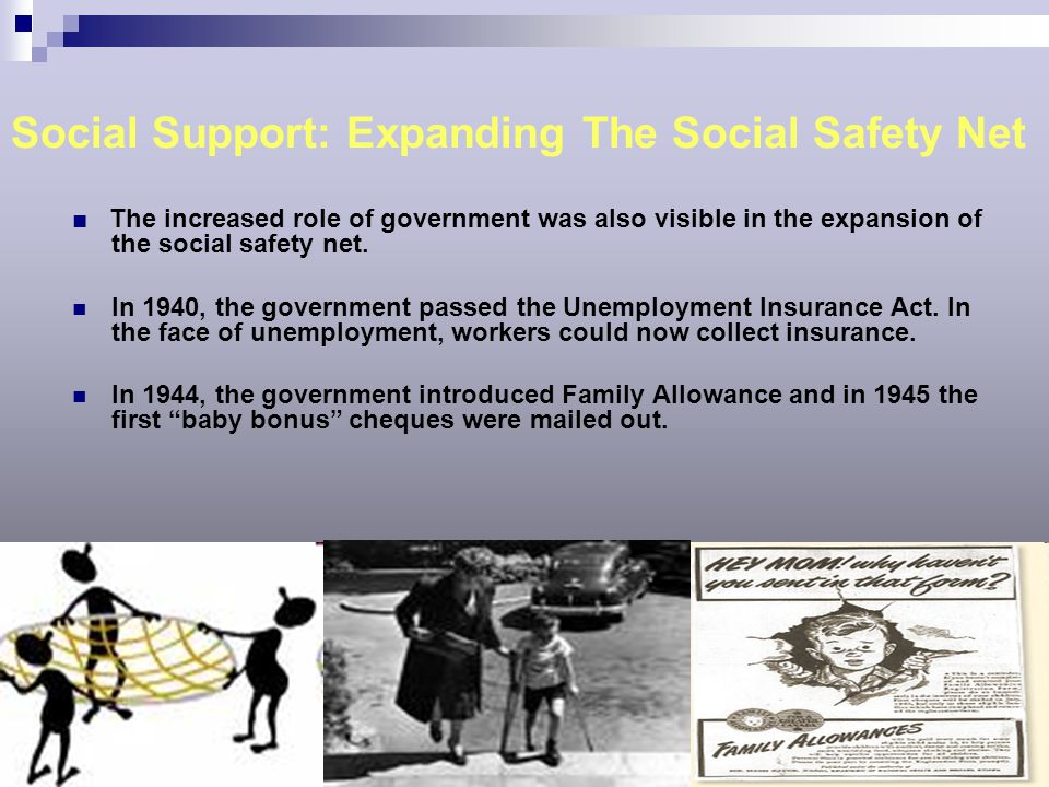 Social Support: Expanding The Social Safety Net ■ The increased role of government was also visible in the expansion of the social safety net. In 1940