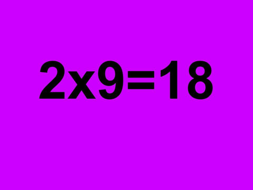 2x9=18