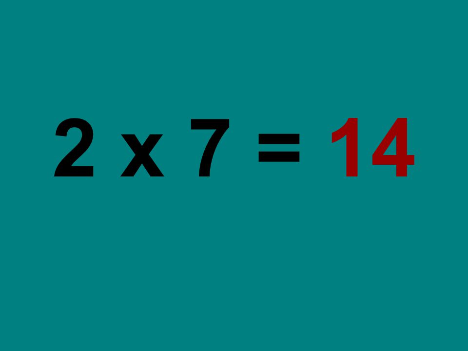 2 x 7 = 14