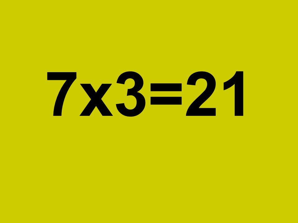 7x3=21